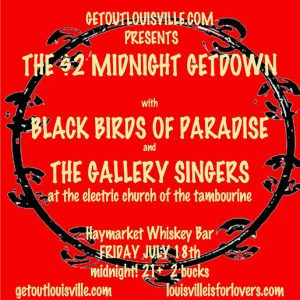 July 18: Louisville is for Lovers and Get Out Louisville present The $2 Midnight Getdown with Black Birds of Paradise and The Gallery Singers image