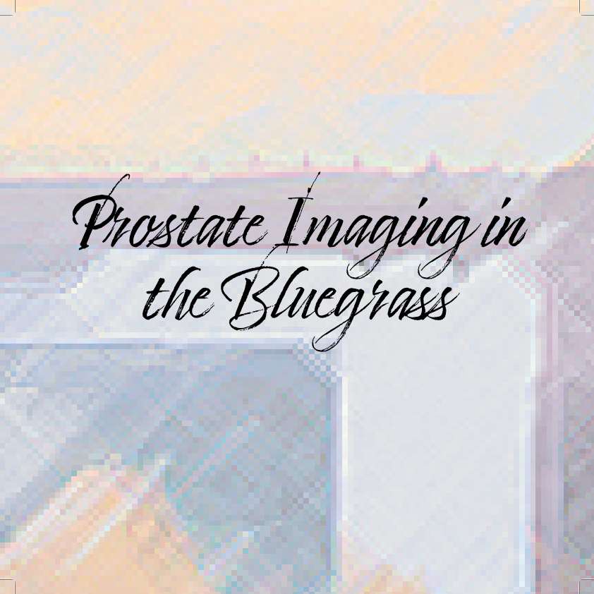 Prostate Imaging in the Bluegrass at Omni Louisville Hotel on Thu 9/16