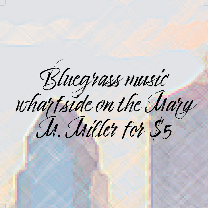 Bluegrass music wharfside on the Mary M. Miller for $5 at $5 Buck Bluegrass on Thu 9/16