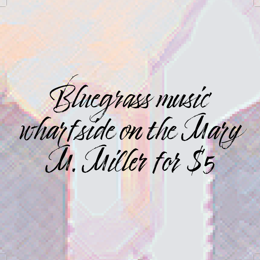 Bluegrass music wharfside on the Mary M. Miller for $5 at $5 Buck Bluegrass on Thu 9/23